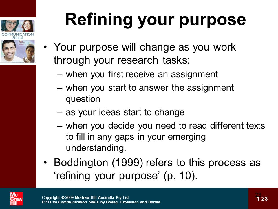 Refining your purpose Your purpose will change as you work through your research tasks: when you first receive an assignment.
