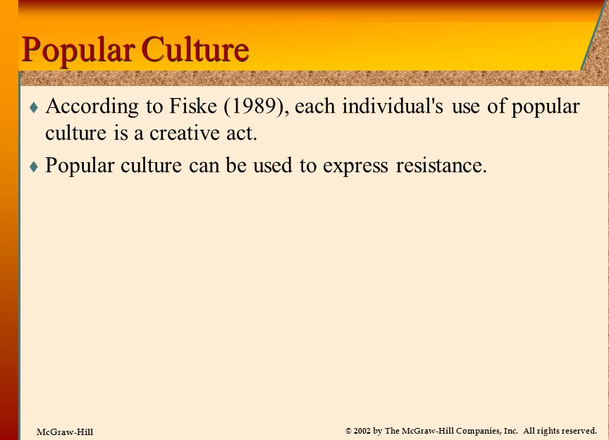 Popular Culture According to Fiske (1989), each individual s use of popular culture is a creative act.