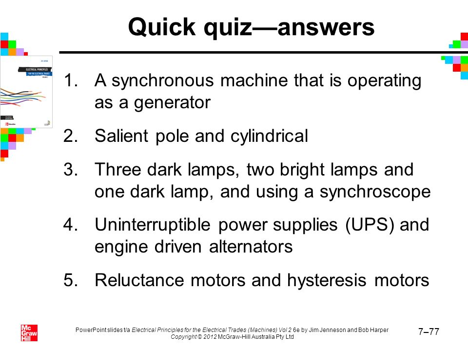 Quick quiz—answers A synchronous machine that is operating as a generator. Salient pole and cylindrical.