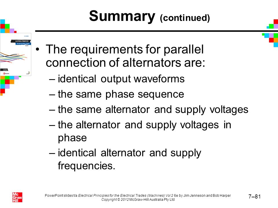 Summary (continued) The requirements for parallel connection of alternators are: identical output waveforms.