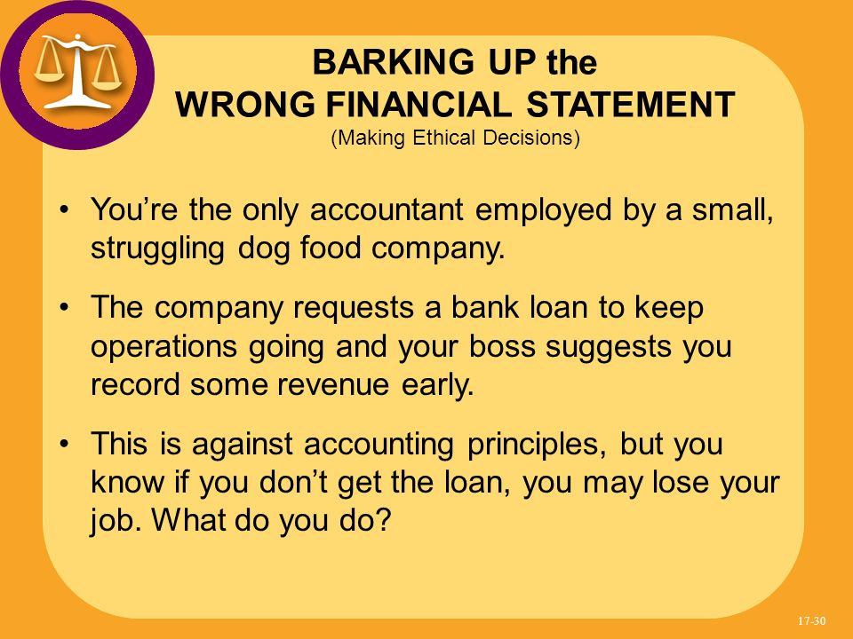 BARKING UP the WRONG FINANCIAL STATEMENT (Making Ethical Decisions)