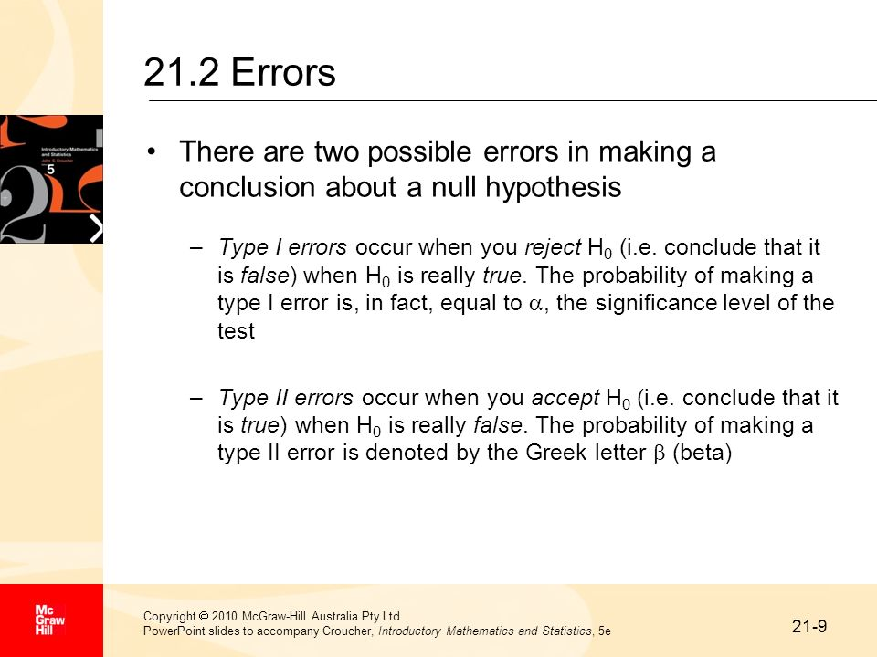 21.2 ErrorsThere are two possible errors in making a conclusion about a null hypothesis.