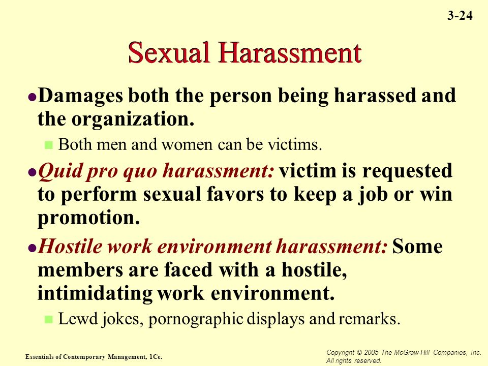 Sexual Harassment Damages both the person being harassed and the organization. Both men and women can be victims.