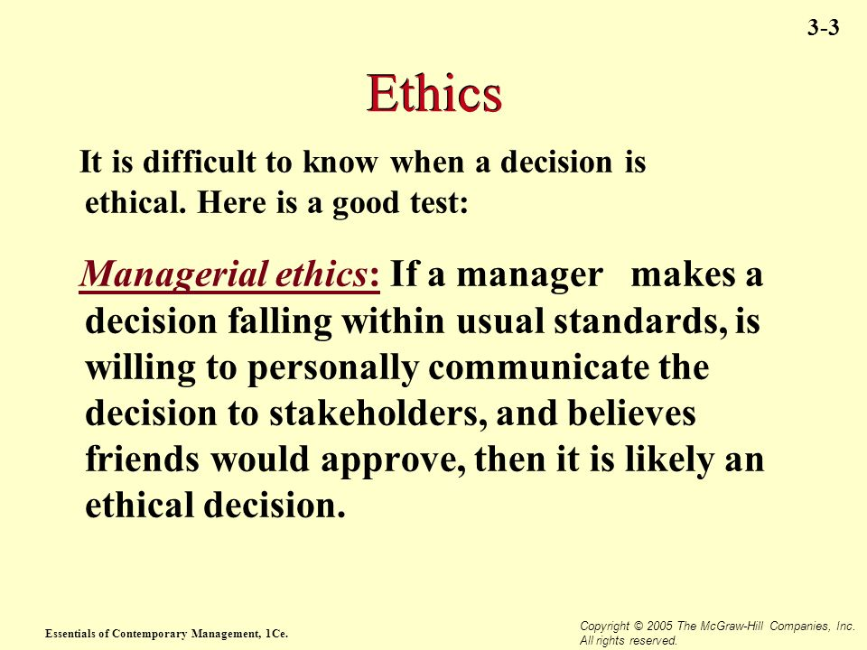 Ethics It is difficult to know when a decision is ethical. Here is a good test: