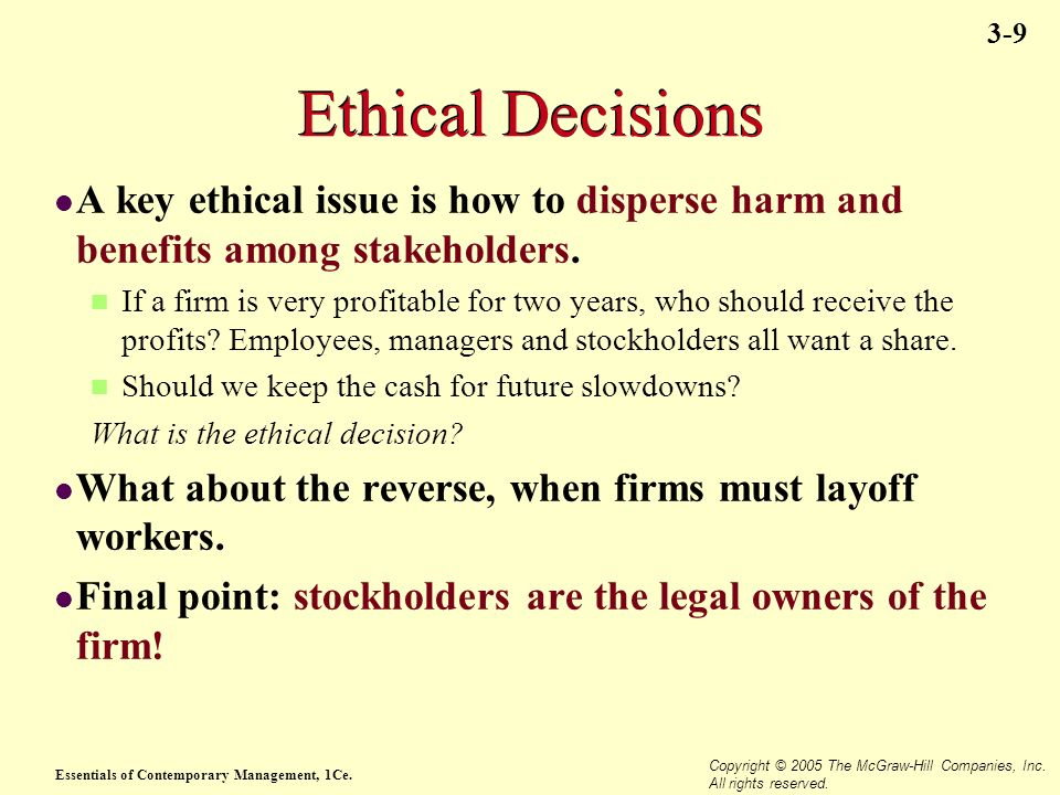Ethical Decisions A key ethical issue is how to disperse harm and benefits among stakeholders.