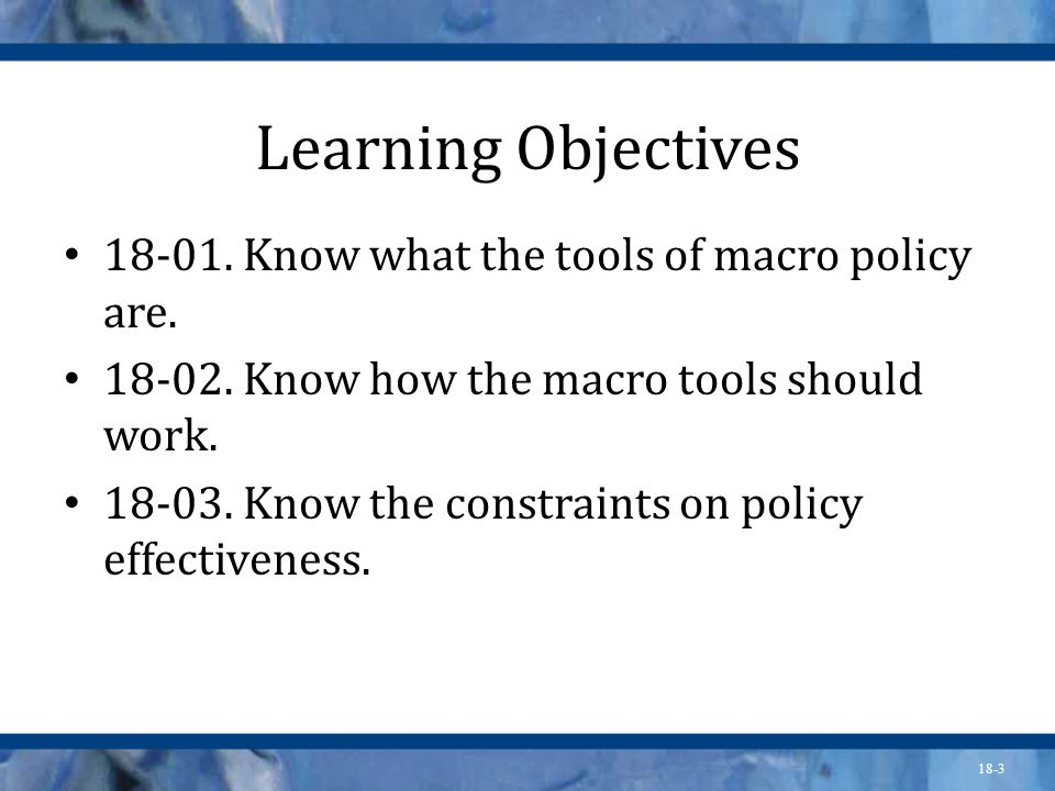 Learning Objectives 18-01. Know what the tools of macro policy are.