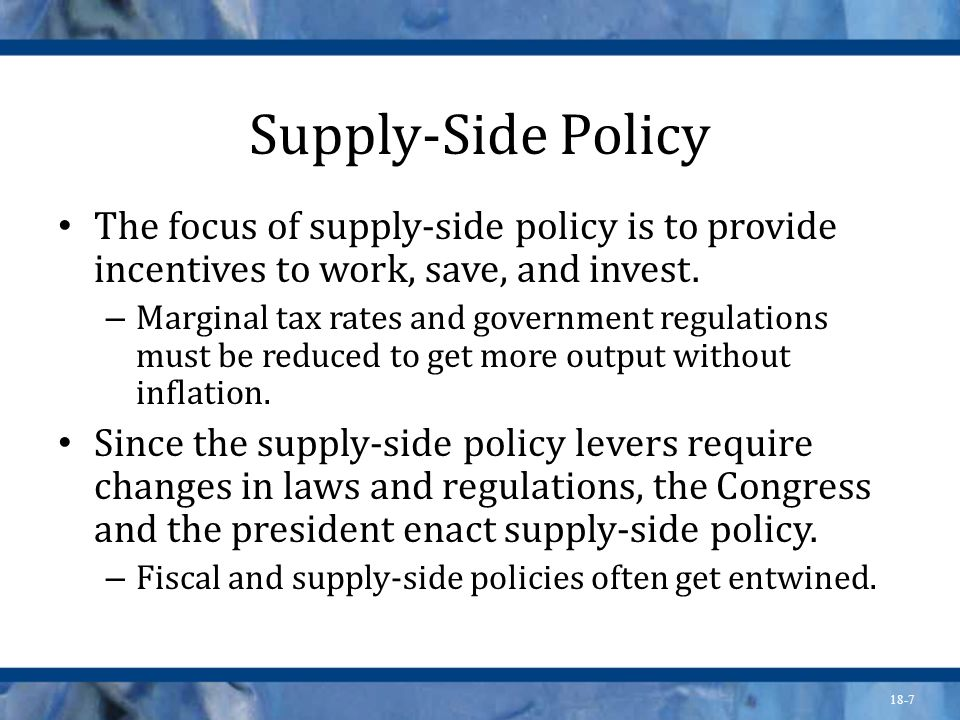 Supply-Side Policy The focus of supply-side policy is to provide incentives to work, save, and invest.