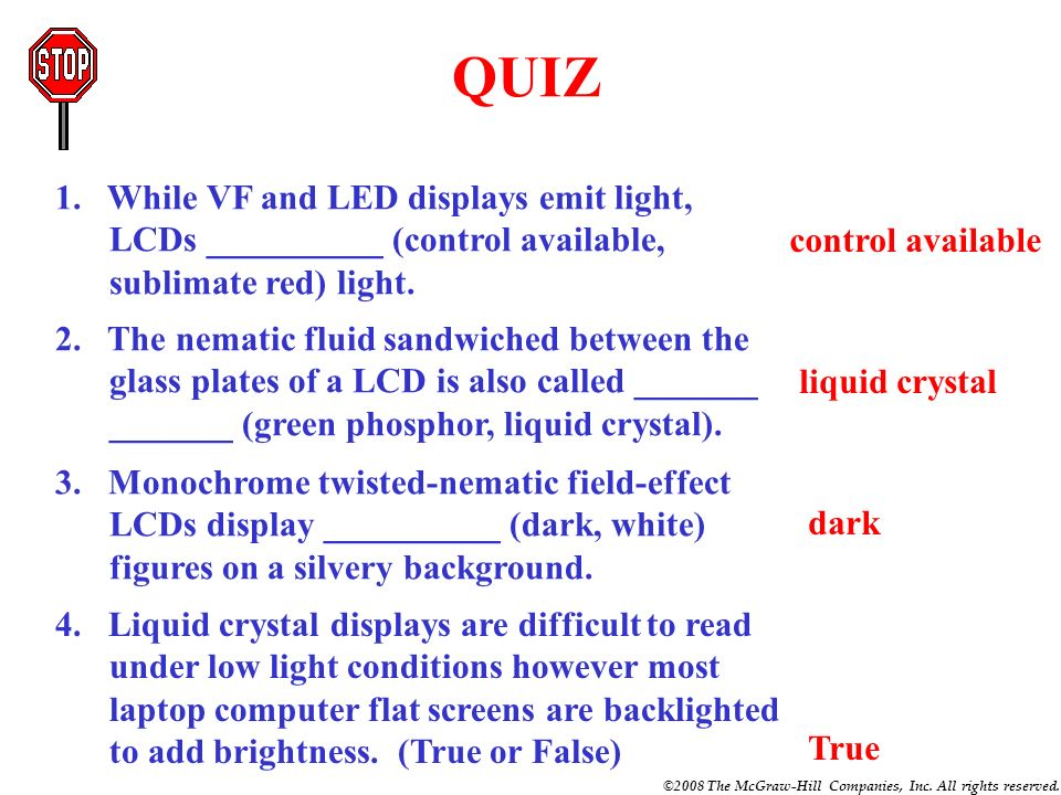 QUIZ 1. While VF and LED displays emit light, LCDs __________ (control available, sublimate red) light.