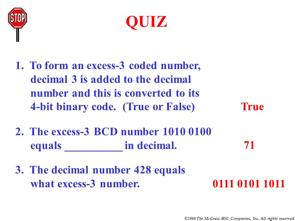 QUIZ 1. To form an excess-3 coded number, decimal 3 is added to the decimal number and this is converted to its 4-bit binary code. (True or False)