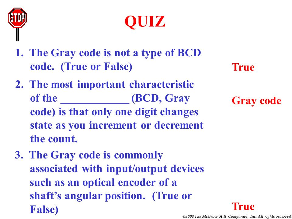 QUIZ 1. The Gray code is not a type of BCD code. (True or False) True