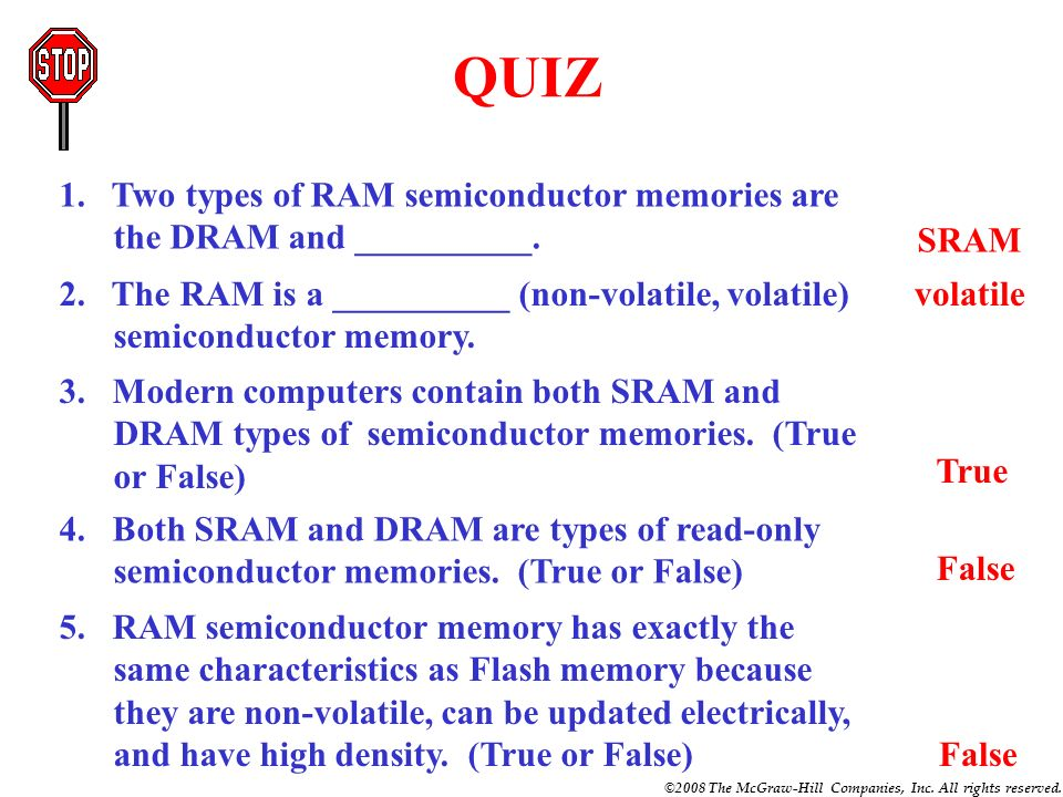 QUIZ 1. Two types of RAM semiconductor memories are the DRAM and __________. SRAM.