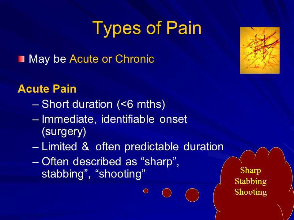 Types of Pain May be Acute or Chronic Acute Pain