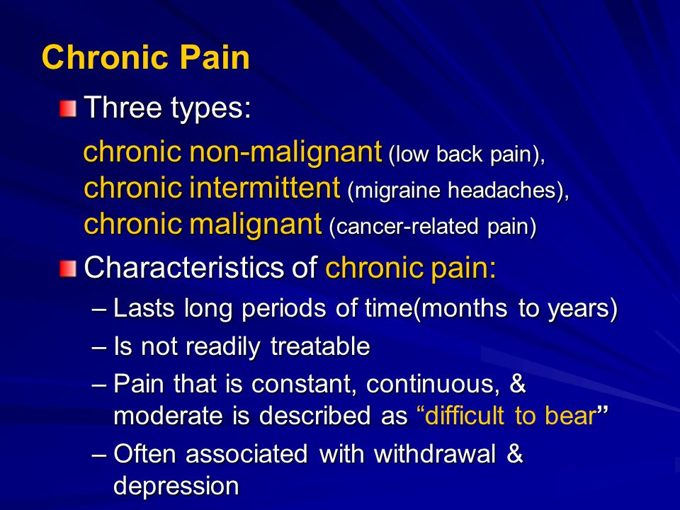 Chronic Pain Three types: