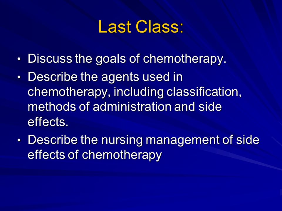 Last Class: Discuss the goals of chemotherapy.