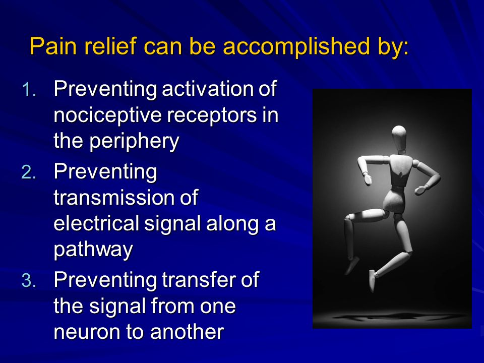 Pain relief can be accomplished by: