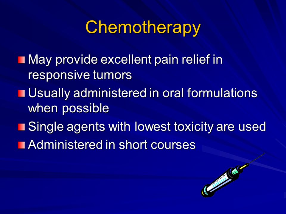 Chemotherapy May provide excellent pain relief in responsive tumors