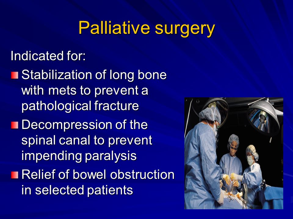 Palliative surgery Indicated for: