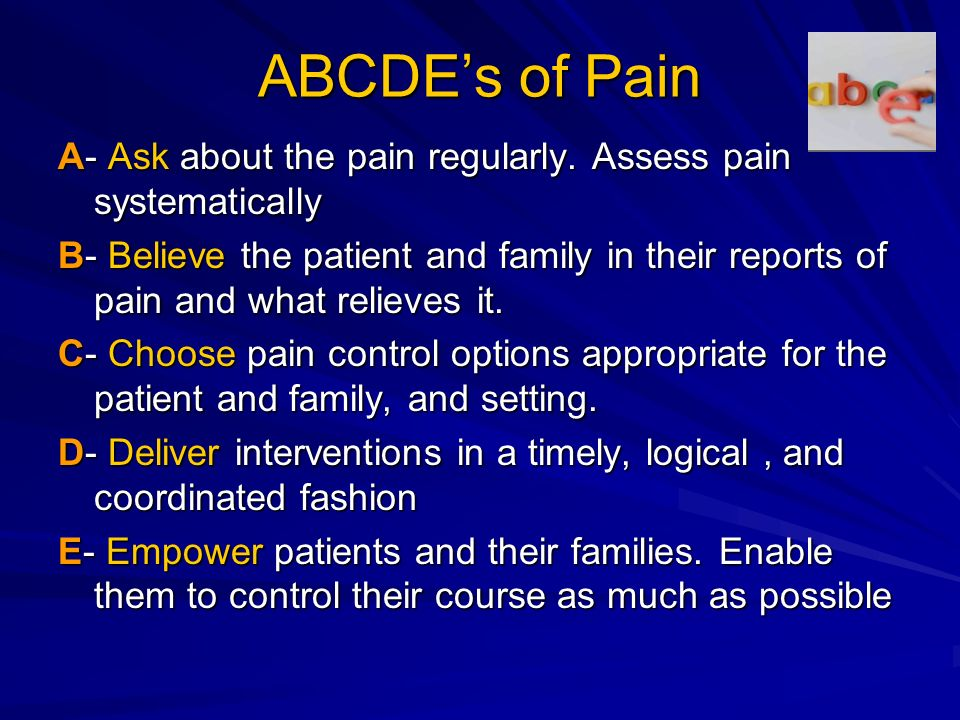 ABCDE's of Pain A- Ask about the pain regularly. Assess pain systematically.