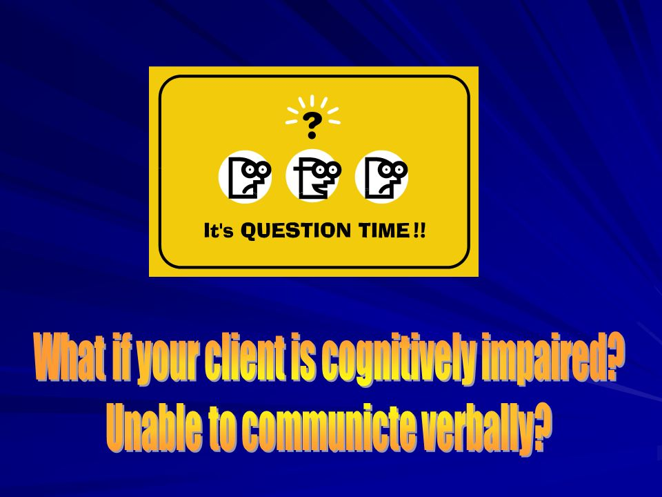 What if your client is cognitively impaired