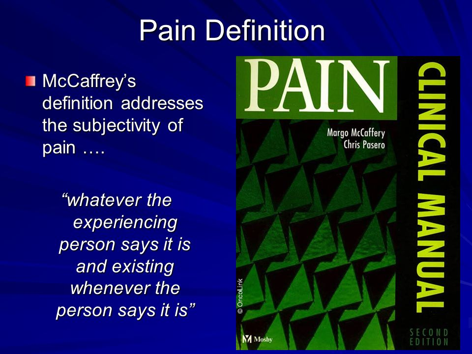 Pain Definition McCaffrey's definition addresses the subjectivity of pain ….