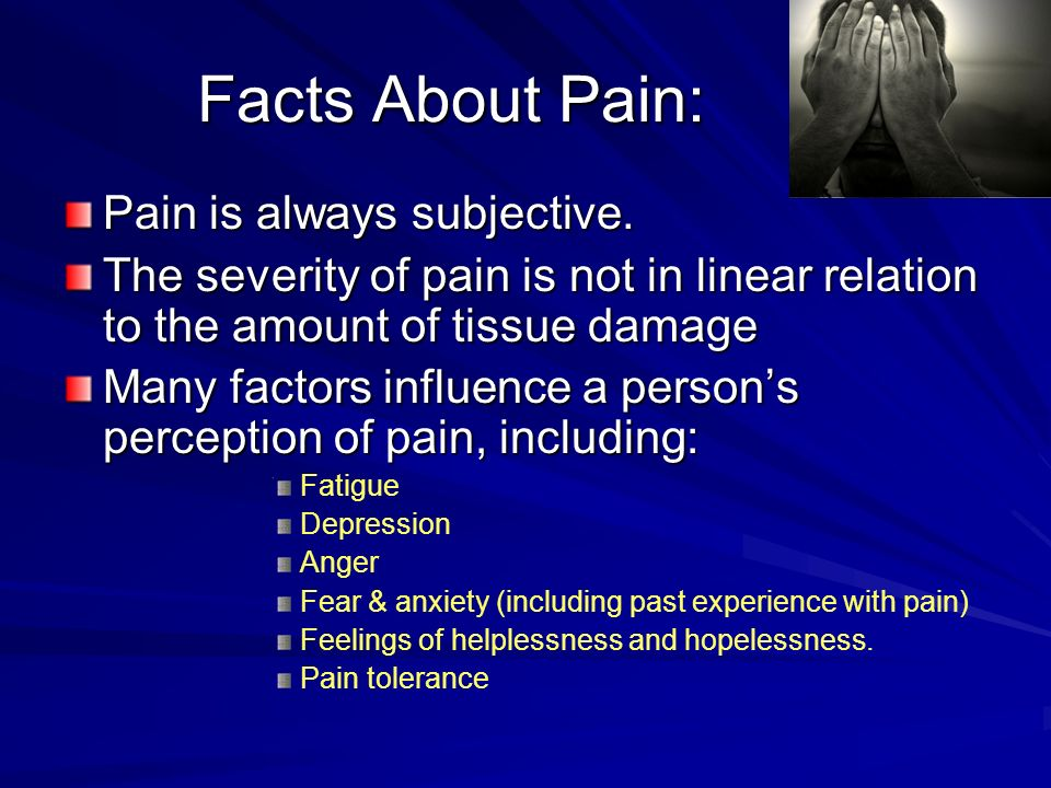 Facts About Pain: Pain is always subjective.