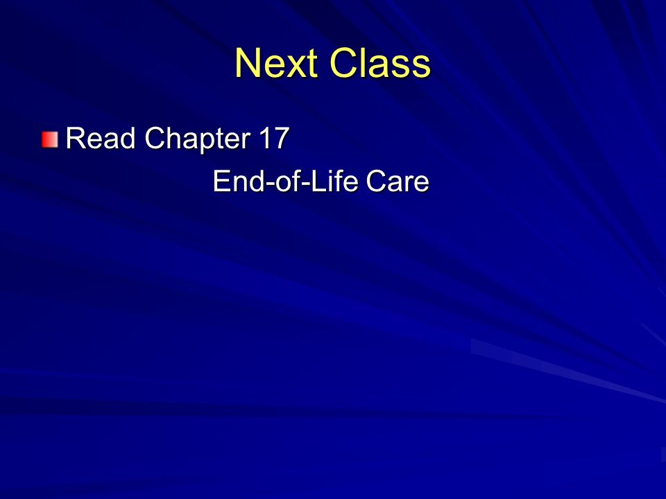 Next Class Read Chapter 17 End-of-Life Care