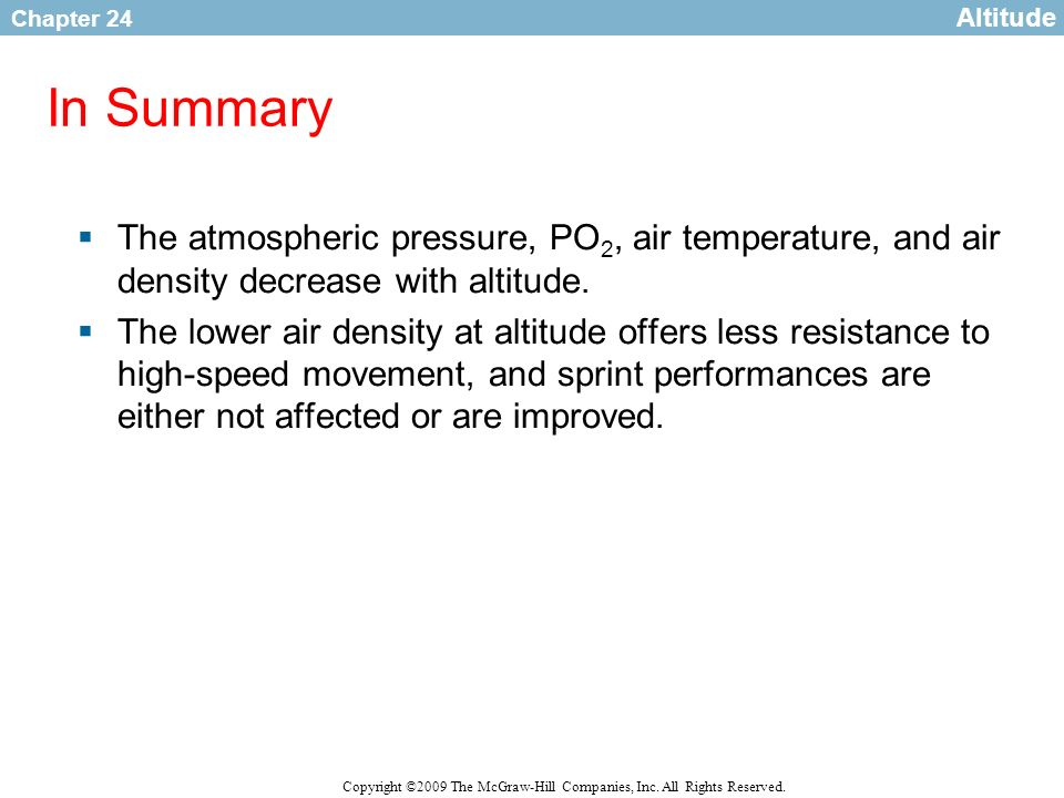 AltitudeIn Summary. The atmospheric pressure, PO2, air temperature, and air density decrease with altitude.