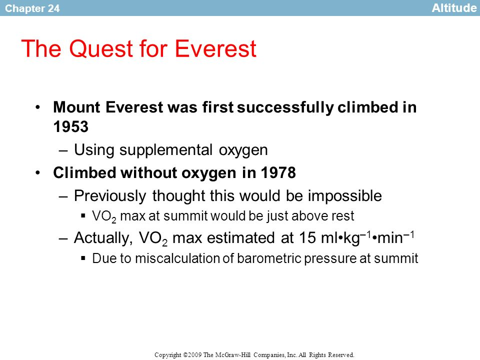 AltitudeThe Quest for Everest. Mount Everest was first successfully climbed in 1953. Using supplemental oxygen.