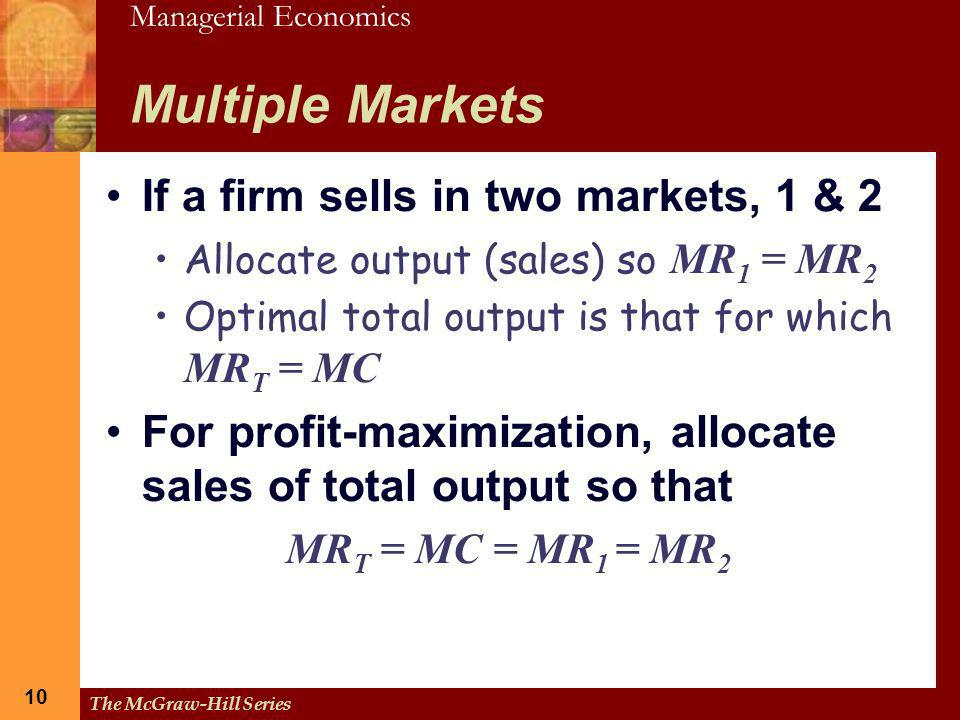 Multiple Markets If a firm sells in two markets, 1 & 2