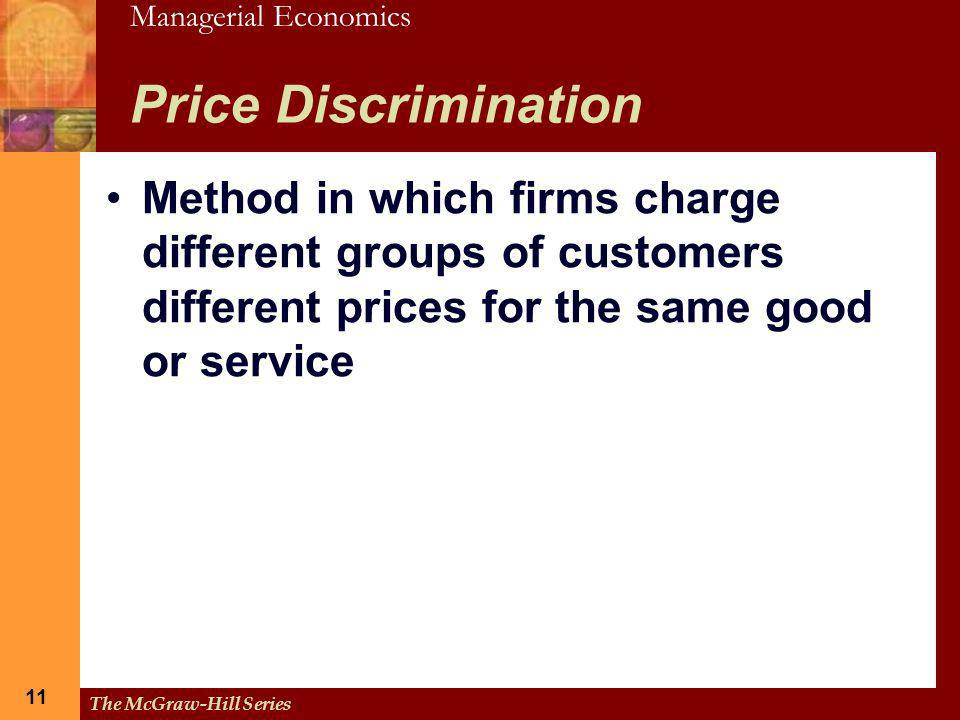 Price Discrimination Method in which firms charge different groups of customers different prices for the same good or service.
