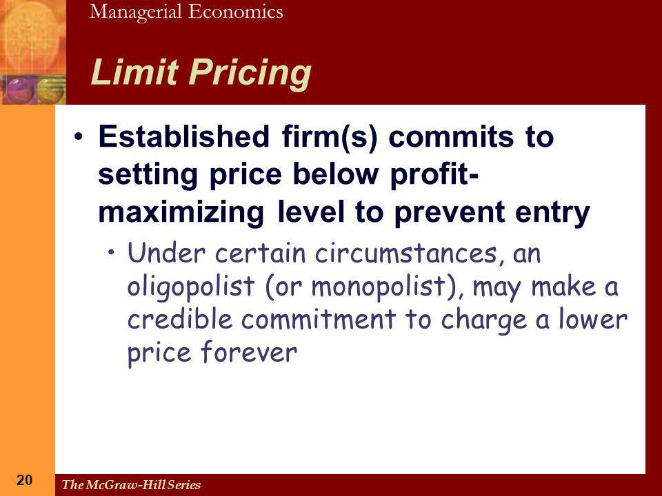 Limit Pricing Established firm(s) commits to setting price below profit-maximizing level to prevent entry.