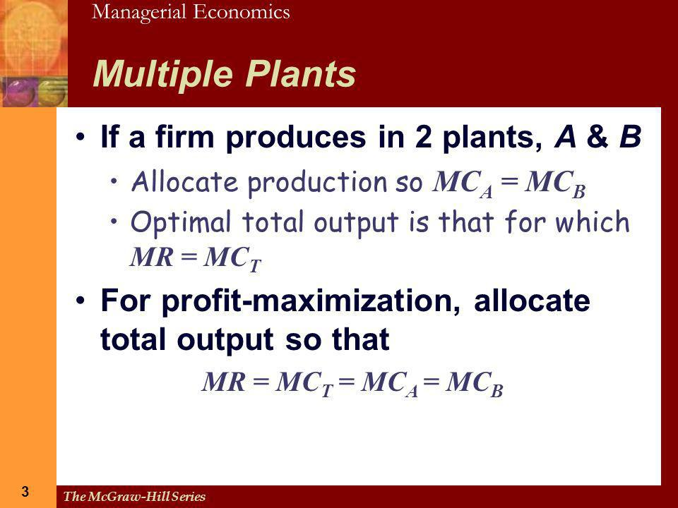 Multiple Plants If a firm produces in 2 plants, A & B