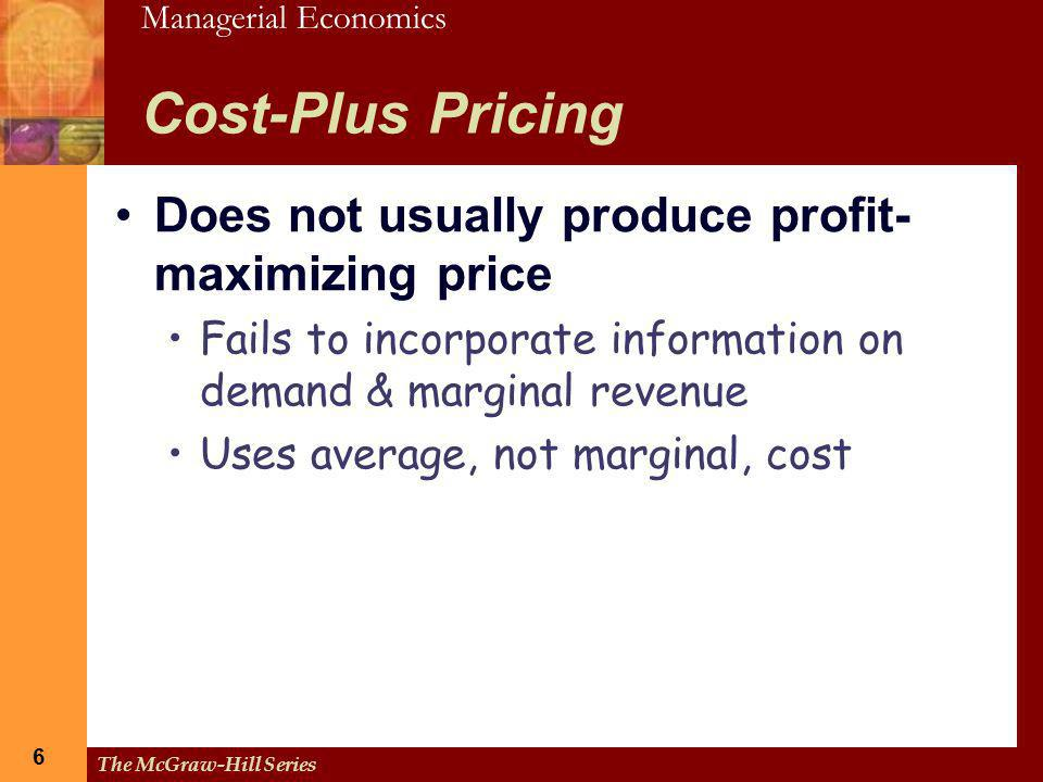 Cost-Plus Pricing Does not usually produce profit-maximizing price