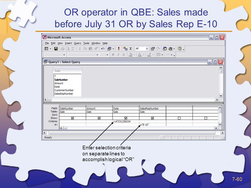 OR operator in QBE: Sales made before July 31 OR by Sales Rep E-10