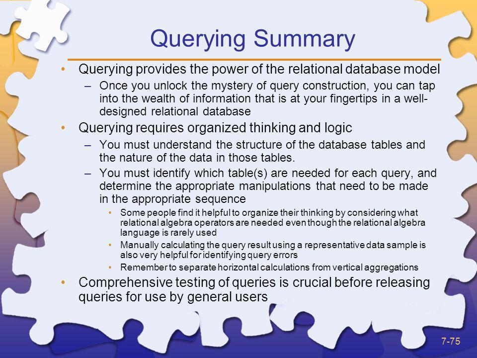 Querying Summary Querying provides the power of the relational database model.