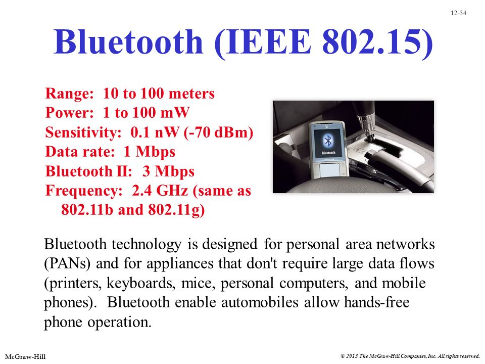 Bluetooth (IEEE 802.15) Range: 10 to 100 meters Power: 1 to 100 mW