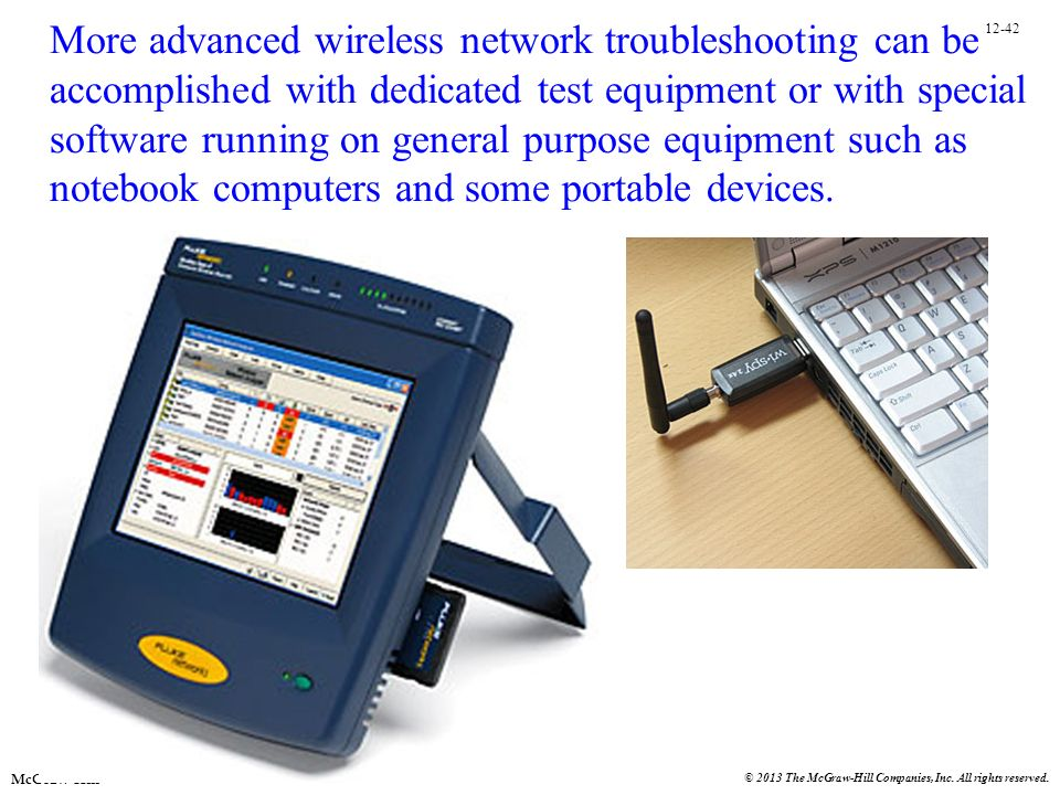 More advanced wireless network troubleshooting can be accomplished with dedicated test equipment or with special software running on general purpose equipment such as notebook computers and some portable devices.