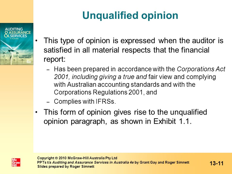 Unqualified opinion This type of opinion is expressed when the auditor is satisfied in all material respects that the financial report: