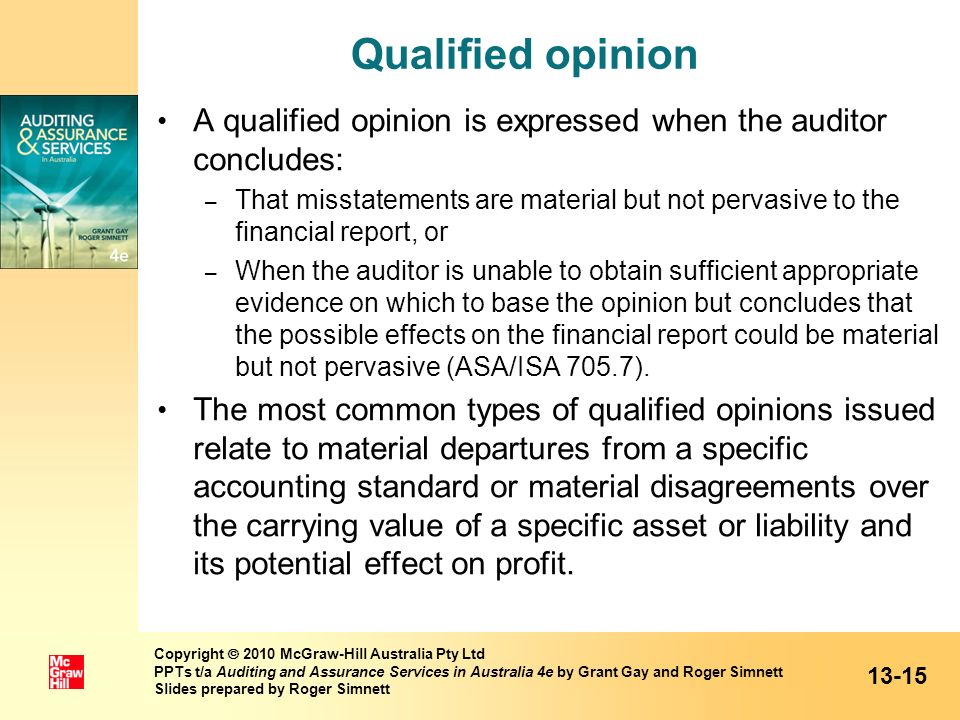 Qualified opinion A qualified opinion is expressed when the auditor concludes: