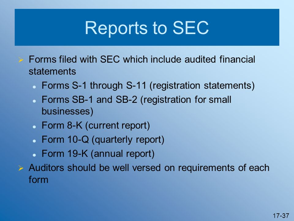 Reports to SEC Forms filed with SEC which include audited financial statements. Forms S-1 through S-11 (registration statements)
