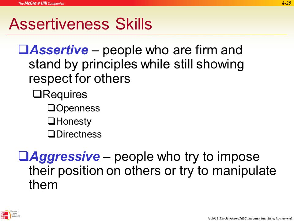 Assertiveness Skills Assertive – people who are firm and stand by principles while still showing respect for others.
