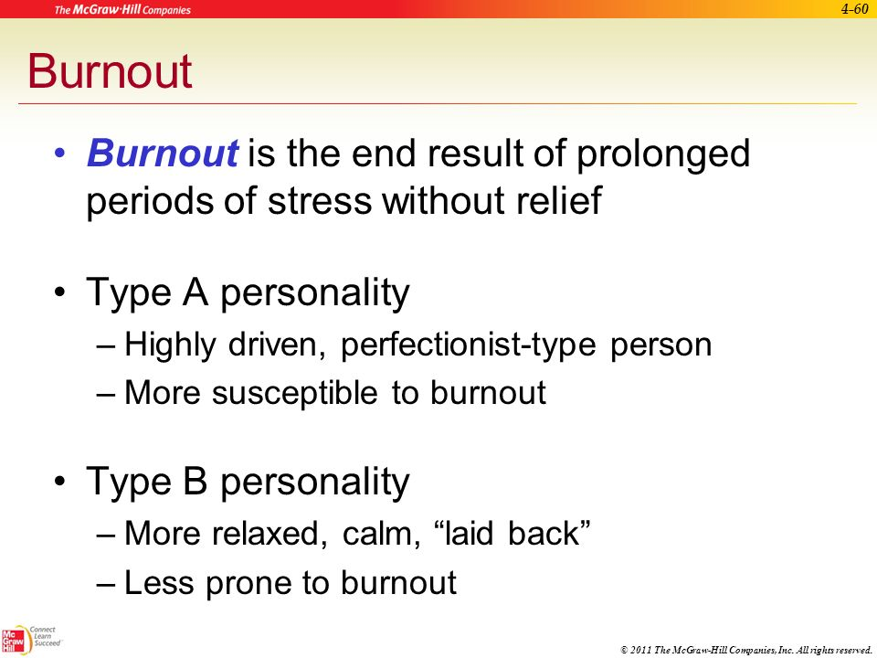 Burnout Burnout is the end result of prolonged periods of stress without relief. Type A personality.