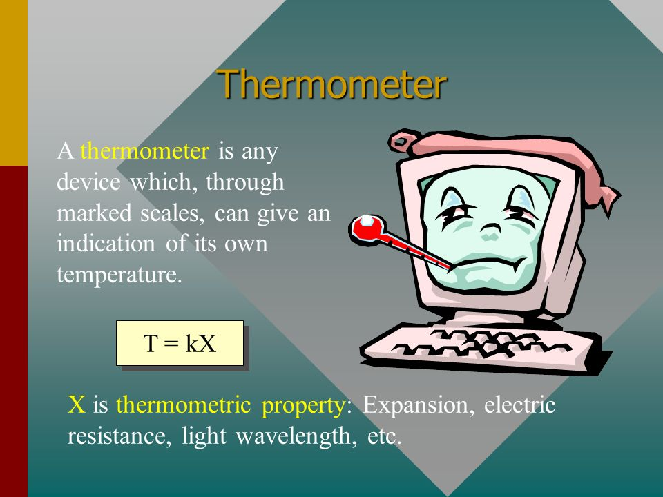 Thermometer A thermometer is any device which, through marked scales, can give an indication of its own temperature.
