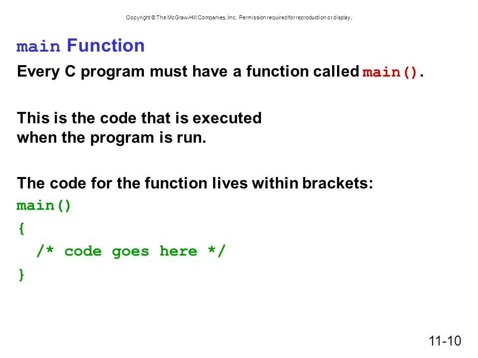 main Function Every C program must have a function called main().