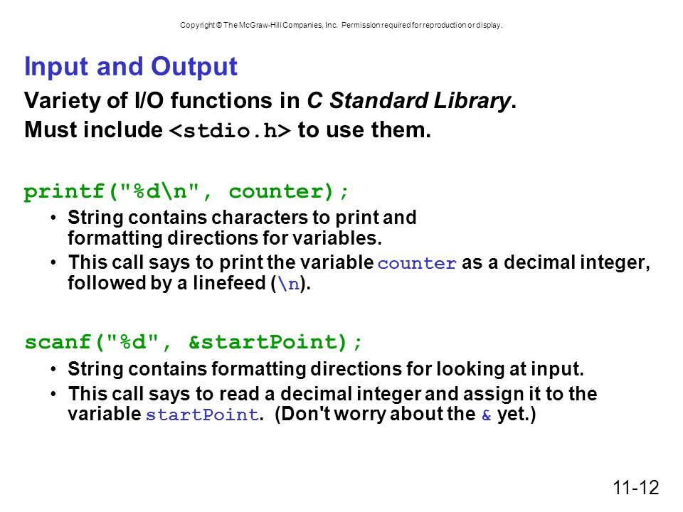 Input and Output Variety of I/O functions in C Standard Library.