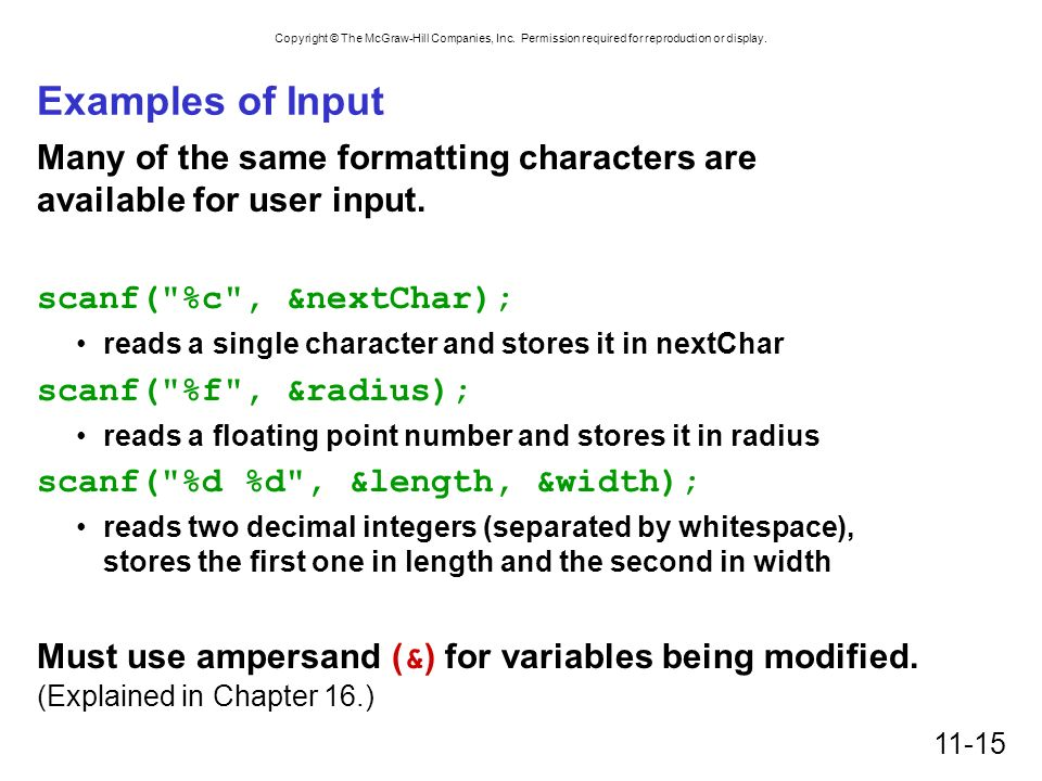 Examples of Input Many of the same formatting characters are available for user input. scanf( %c , &nextChar);