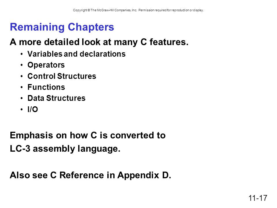 Remaining Chapters A more detailed look at many C features.