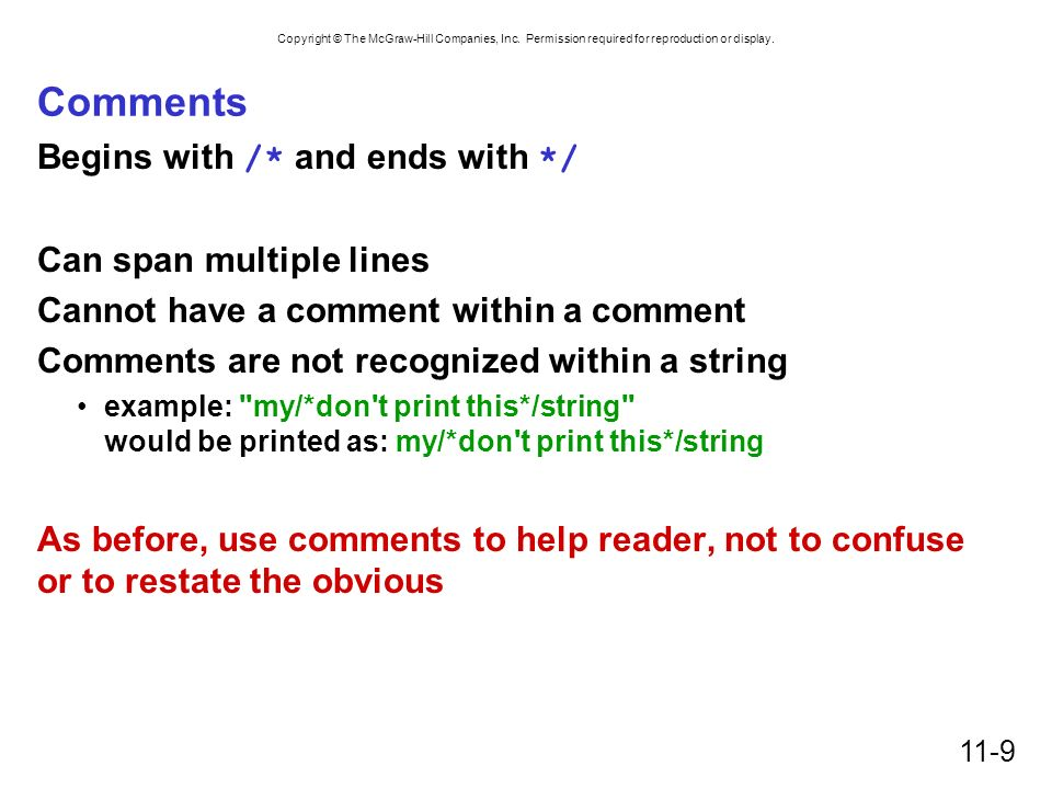 Comments Begins with /* and ends with */ Can span multiple lines