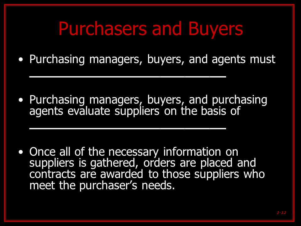 Purchasers and Buyers Purchasing managers, buyers, and agents must ________________________.