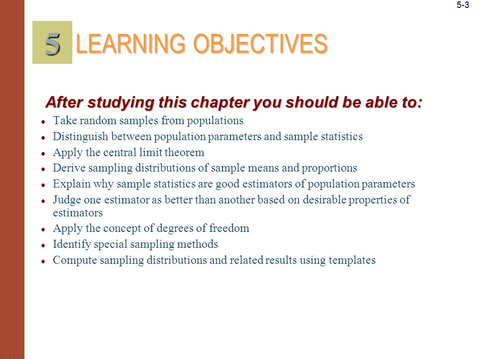 5-3 5. LEARNING OBJECTIVES. After studying this chapter you should be able to: Take random samples from populations.